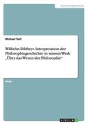 """Wilhelm Diltheys Interpretation der Philosophiegeschichte in seinem Werk """"Über das Wesen der Philosophie"""""""