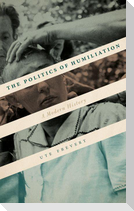 The Politics of Humiliation: A Modern History