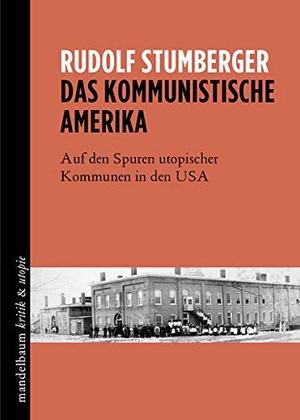 Rudolf Stumberger. Das kommunistische Amerika - Auf den Spuren utopischer Kommunen in den USA. Mandelbaum, 2015.