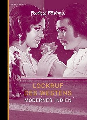 Pankaj Mishra / Matthias Wolf. Lockruf des Westens - Modernes Indien. Berenberg Verlag GmbH, 2011.