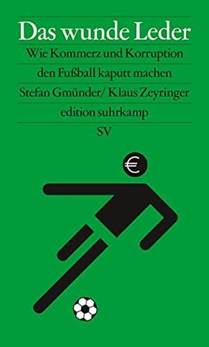 Stefan Gmünder / Klaus Zeyringer. Das wunde Leder - Wie Kommerz und Korruption den Fußball kaputt machen. Suhrkamp, 2018.