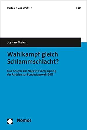 Thelen, Susanne. Wahlkampf gleich Schlammschlacht? - Eine Analyse des Negative Campaigning der Parteien zur Bundestagswahl 2017. Nomos Verlagsges.MBH + Co, 2020.