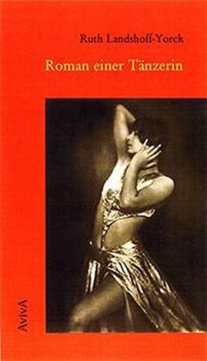 Ruth Landshoff-Yorck / Walter Fähnders / Walter Fähnders. Roman einer Tänzerin - Erstausgabe aus dem Nachlass. AvivA, 2002.