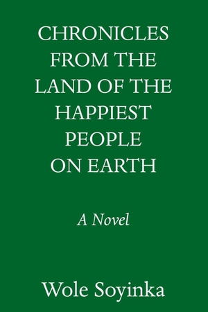 Soyinka, Wole. Chronicles from the Land of the Happiest People on Earth - A Novel. Random House LCC US, 2021.