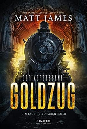 James, Matt. DER VERGESSENE GOLDZUG - Thriller, Abenteuer. LUZIFER-Verlag, 2022.