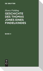 Henry Fielding: Geschichte des Thomas Jones eines Findelkindes. Band 4