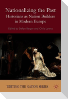 Nationalizing the Past: Historians as Nation Builders in Modern Europe