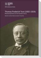 Thomas Frederick Tout (1855-1929): refashioning history for the twentieth century