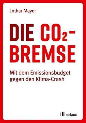Lothar Mayer. Die CO2-Bremse - Mit dem Emissionsbudget gegen den Klima-Crash. oekom verlag, 2019.