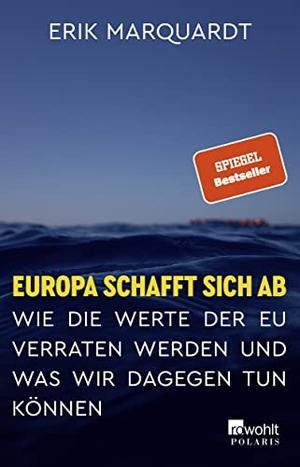 Marquardt, Erik. Europa schafft sich ab - Wie die Werte der EU verraten werden und was wir dagegen tun können. Rowohlt Taschenbuch, 2021.