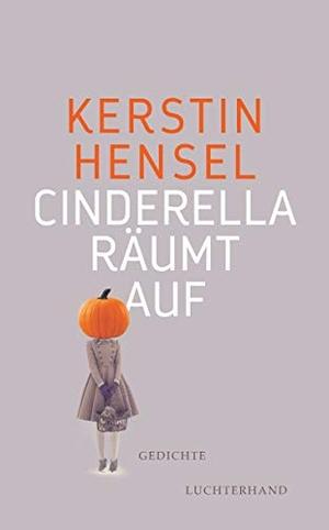 Hensel, Kerstin. Cinderella räumt auf - Gedichte.