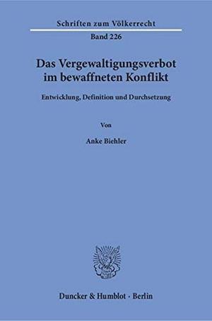 Anke Biehler. Das Vergewaltigungsverbot im bewaffneten Konflikt. - Entwicklung, Definition und Durchsetzung.. Duncker & Humblot, 2017.