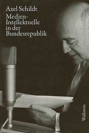 Schildt, Axel. Medien-Intellektuelle in der Bundes