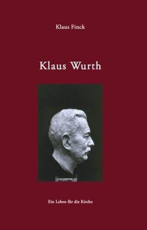 Finck, Klaus. Klaus Wurth - Ein Leben für die Kir