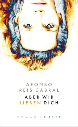 Reis Cabral, Afonso. Aber wir lieben dich - Roman.