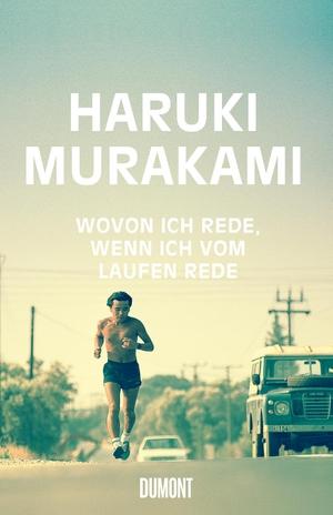 Haruki Murakami / Ursula Gräfe. Wovon ich rede, wenn ich vom Laufen rede. DuMont Buchverlag, 2018.