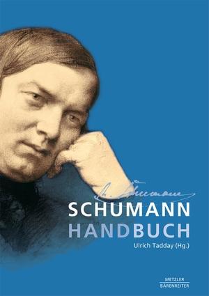 Ulrich Tadday. Schumann-Handbuch. J.B. Metzler, Part of Springer Nature - Springer-Verlag GmbH, 2006.