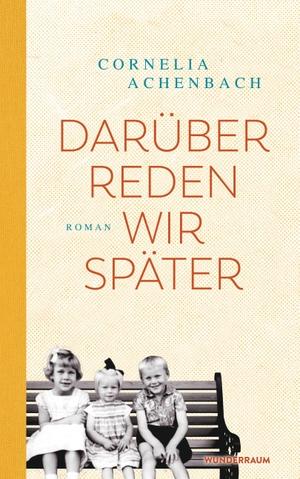 Cornelia Achenbach. Darüber reden wir später - Roman. Wunderraum, 2020.