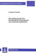 Die Auflösung der Ehe bei Demetrios Chomatianos und Johannes Apokaukos