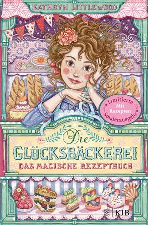Littlewood, Kathryn. Die Glücksbäckerei - Das magische Rezeptbuch - Mit Rezepten. FISCHER KJB, 2021.
