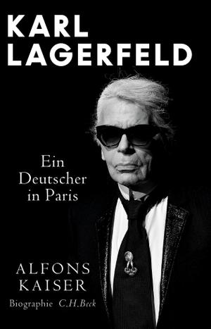 Kaiser, Alfons. Karl Lagerfeld - Ein Deutscher in