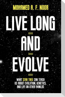 Live Long and Evolve: What Star Trek Can Teach Us about Evolution, Genetics, and Life on Other Worlds