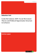Cedar Revolution 2005. Social Movement Theory and Political Opportunity Structure in Lebanon