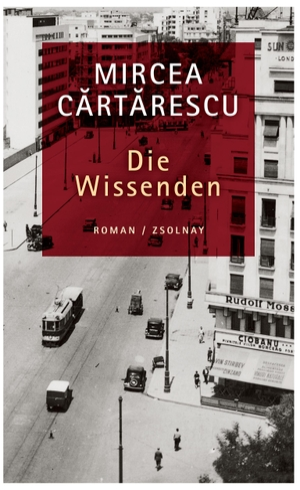 Mircea Cartarescu / Gerhardt Csejka. Die Wissenden - Roman. Zsolnay, Paul, 2015.