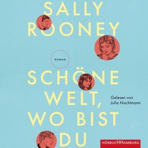 Rooney, Sally. Schöne Welt, wo bist du. Hörbuch Hamburg, 2021.