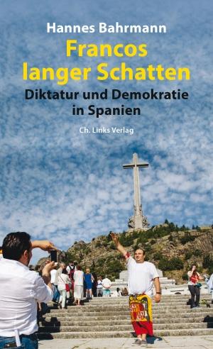 Hannes Bahrmann. Francos langer Schatten - Diktatur und Demokratie in Spanien. Links, Christoph, Verlag, 2020.