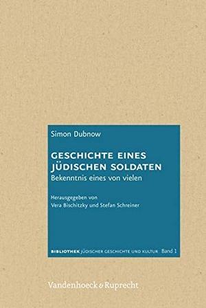 Simon Dubnow / Vera Bischitzky / Stefan Schreiner. Geschichte eines jüdischen Soldaten - Bekenntnis eines von vielen. Vandenhoeck & Ruprecht, 2012.