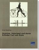 Draisine, Velociped und deren Erfinder Carl von Drais