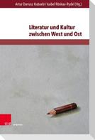 Literatur und Kultur zwischen West und Ost