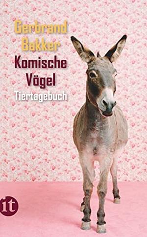 Gerbrand Bakker / Andreas Ecke. Komische Vögel - Tiertagebuch. Insel Verlag, 2012.