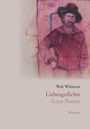 Walt Whitman / Frank Schablewski / Johannes Urzidil / Jürgen Brôcan / Jürgen Kostka. Liebesgedichte / Love Poems - zweisprachig englisch / deutsch. Rimbaud, 2017.