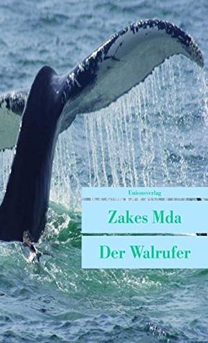 Mda, Zakes. Der Walrufer. Unionsverlag, 2009.