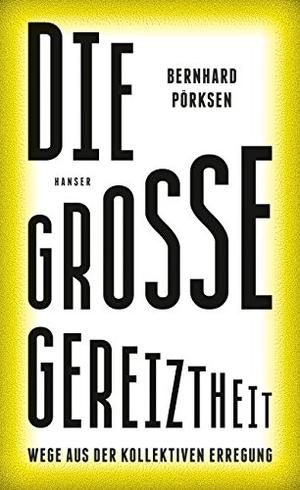 Bernhard Pörksen. Die große Gereiztheit - Wege aus der kollektiven Erregung. Hanser, Carl, 2018.