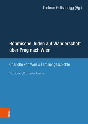 Dietmar Goltschnigg. Böhmische Juden auf Wanderschaft über Prag nach Wien - Charlotte von Weisls Familiengeschichte. Text, Kontext, Kommentar, Analyse. Böhlau Wien, 2019.