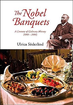 Soderlind, Ulrica. The Nobel Banquets: A Century o