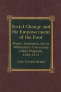 Social Change and the Empowerment of the Poor: Poverty Representation in Milwaukee's Community Action Programs, 1964-1972