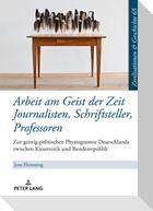 Arbeit am Geist der Zeit: Journalisten, Schriftsteller, Professoren