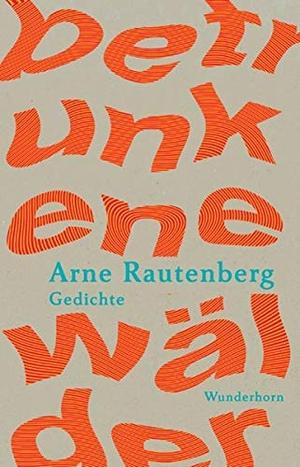 Rautenberg, Arne. betrunkene wälder - Gedichte. Wunderhorn, 2021.
