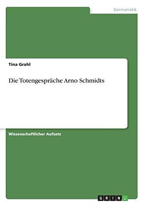 Grahl, Tina. Die Totengespräche Arno Schmidts. GR