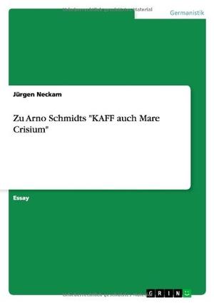 """Neckam, Jürgen. Zu Arno Schmidts """"KAFF auch Mare"""