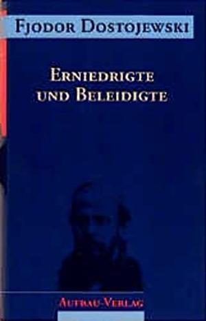 Fjodor Dostojewski / Dieter Pommerenke. Erniedrigte und Beleidigte - Roman in vier Teilen mit einem Epilog. Aufbau Verlag, 1994.