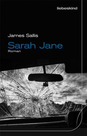 Sallis, James. Sarah Jane - Roman. Liebeskind Verlagsbhdlg., 2021.