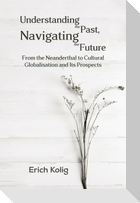 Understanding the Past, Navigating the Future