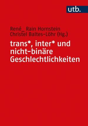 Baltes-Löhr, Christel / René_ Rain Hornstein (Hrsg.). trans*, inter* und nicht-binäre Geschlechtlichkeiten. UTB GmbH, 2021.