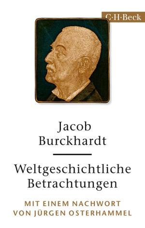 Jacob Burckhardt / Jürgen Osterhammel. Weltgeschichtliche Betrachtungen. C.H.Beck, 2018.