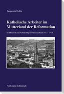 Katholische Arbeiter im Mutterland der Reformation